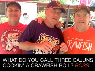 What do you call three Cajuns cookin' a crawfish boil? Boss.
